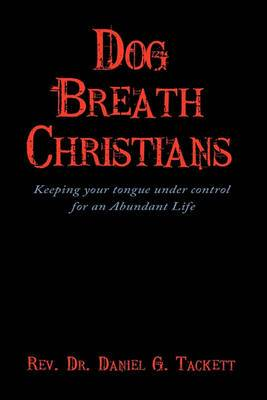 Dog Breath Christians: Keeping Your Tongue Under Control for an Abundant Life