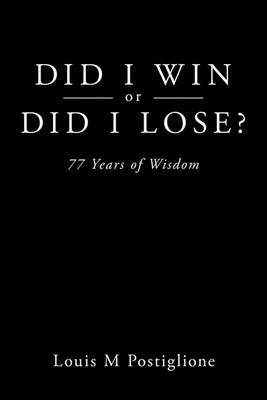 Did I Win or Did I Lose?: 77 Years of Wisdom