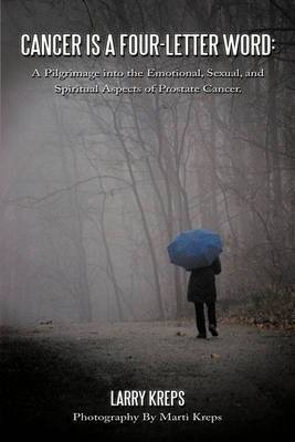 Cancer is a Four-Letter Word: A Pilgrimage into the Emotional, Sexual, and Spiritual Aspects of Prostate Cancer.