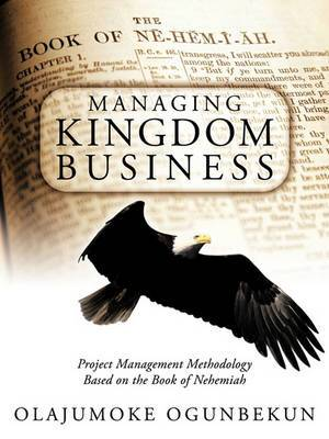 Managing Kingdom Business: Project Management Methodology Based on the Book of Nehemiah
