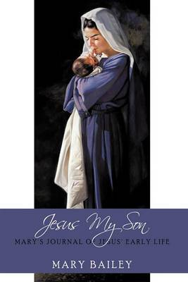 Jesus My Son: Mary's Journal of Jesus' Early Life
