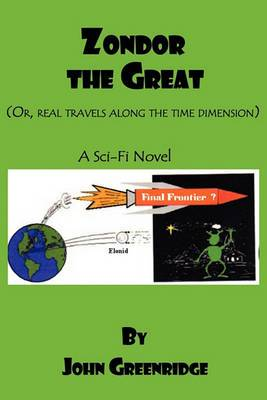 Zondor the Great: (Or, Real Travels Along the Time Dimension)