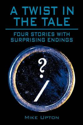 A Twist in the Tale: Four Stories with Surprising Endings