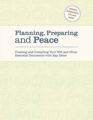 Planning, Preparing and Peace: Creating and Compiling Your Will and Other Essential Documents with Kay Diller