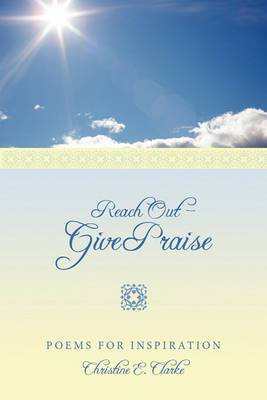 Reach Out - Give Praise: Poems for Inspiration