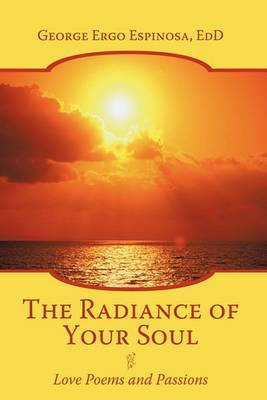 The Radiance of Your Soul: Love Poems and Passions
