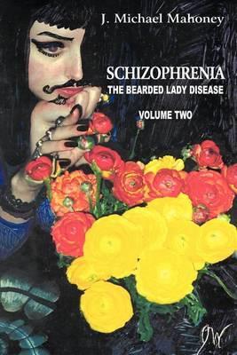Schizophrenia: The Bearded Lady Disease, Volume Two