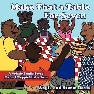 Make That a Table for Seven: A Grizzly Family Story: Ferbie & Peppie Find a Home