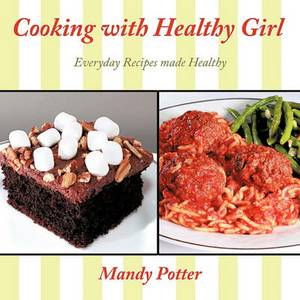 Cooking with Healthy Girl: Everyday Recipes Made Healthy
