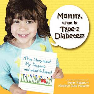 Mommy, What is Type-1 Diabetes?: A True Story About My Diagnosis and What to Expect