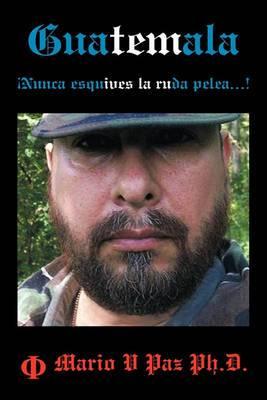 Guatemala: Nunca Esquives La Ruda Pelea...!: La Ltima Lnea de Defensa