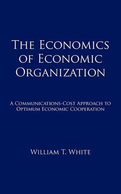 The Economics of Economic Organization: A Communications-Cost Approach to Optimum Economic Cooperation
