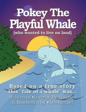 Pokey The Playful Whale: (Who Wanted to Live on Land)