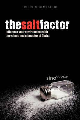 The Salt Factor: Influence Your Environment with the Values and Character of Christ