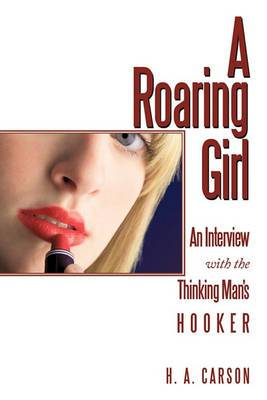 A Roaring Girl: An Interview with the Thinking Man's Hooker