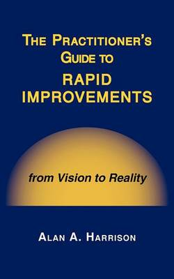 The Practitioner's Guide to Rapid Improvements