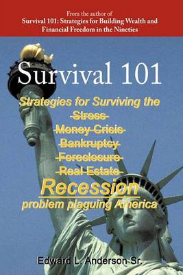 Survival 101: Strategies for Surviving the Stress Money Crisis Bankruptcy Foreclosure Real Estate Recession Problem Plaguing America.