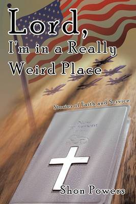 Lord, I'm in a Really Weird Place: Stories of Faith and Service