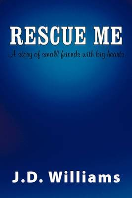 Rescue Me: A Story of Small Friends with Big Hearts