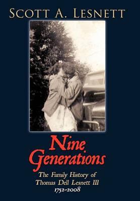 Nine Generations: The Family History of Thomas Dell Lesnett III 1752-2008