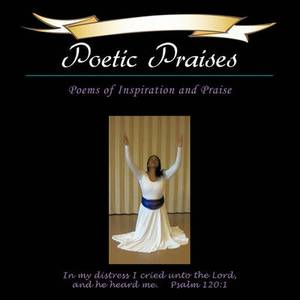 Poetic Praises: Poems of Inspiration and Praise