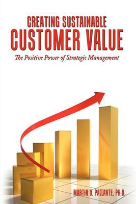 Creating Sustainable Customer Value: The Positive Power of Strategic Management