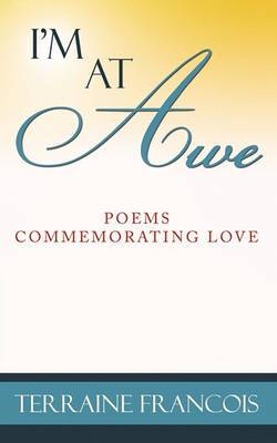 I'm At Awe: Poems Commemorating Love