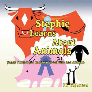 Stephie Learns About Animals: Funny Rhymes for Children About Toys and Animals