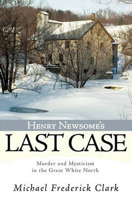 Henry Newsome's Last Case: Murder and Mysticism in the Great White North