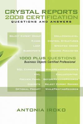 Crystal Reports 2008 Certification Questions and Answers: 1000 Plus Questions - Business Objects Certified Professional