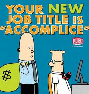 Your New Job Title is  Accomplice : A Dilbert Book