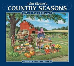 John Sloane's Country Seasons Calendar: 30th Annual Collection