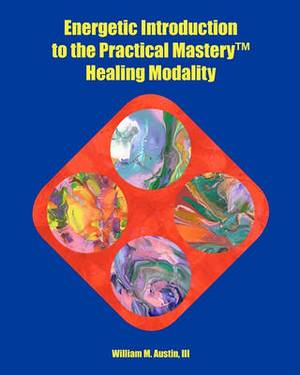 Energetic Introduction to the Practical Mastery(tm) Healing Modality