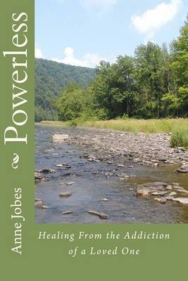 Powerless: Healing from the Addiction of a Loved One