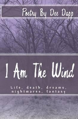 I Am the Wind: Life, Death, Dreams, Nightmares, Fantasy