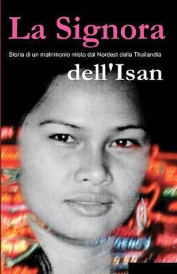 La Signora Dell'isan: Storia Di Un Matrimonio Misto Dal Nordest Della Thailandia
