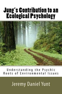 Jung's Contribution to an Ecological Psychology: Understanding the Psychic Roots of Environmental Issues