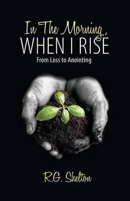 In The Morning, When I Rise: From Loss to Anointing