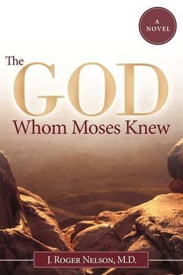 The God Whom Moses Knew: A Novel