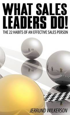What Sales Leaders Do!: The 22 Habits of An Effective Sales Person