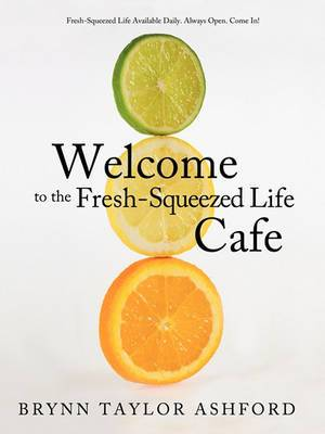 Welcome to the Fresh-Squeezed Life Cafe: Fresh-Squeezed Life Available Daily. Always Open. Come In!