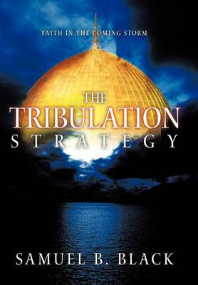 The Tribulation Strategy: Faith in the Coming Storm