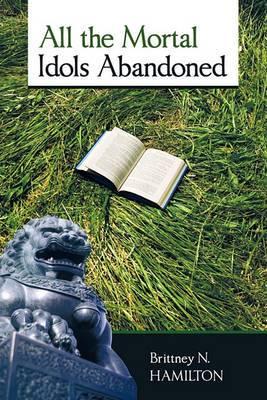 All the Mortal Idols Abandoned