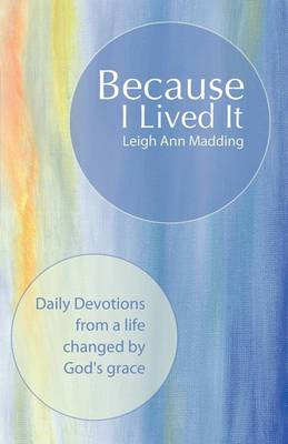 Because I Lived It: Daily Devotions from a Life Changed by God's Grace