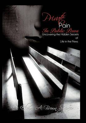Private Pain in Public Pews: Uncovering the Hidden Secrets of Life in the Pews