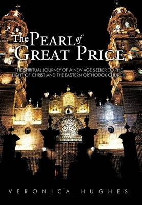 The Pearl of Great Price: The Spiritual Journey of a New Age Seeker to the Light of Christ and the Eastern Orthodox Church