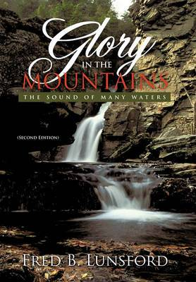 Glory in the Mountains: The Sound of Many Waters (Second Edition)