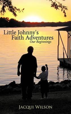 Little Johnny's Faith Adventures: Our Beginnings