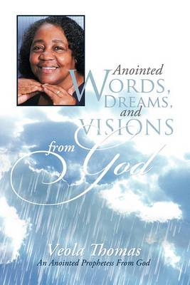Anointed Words, Dreams, And Visions From God: An Anointed Prophetess From God