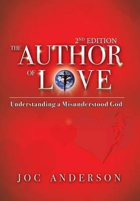 The Author of Love: Understanding a Misunderstood God